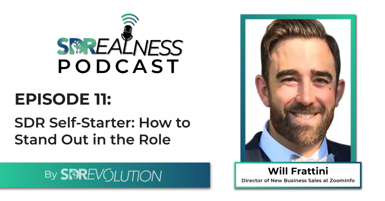 SDRealness Podcast Episode 11 Graphic Horizontal - SDR Self-Starter - How to Stand Out in the Role with Will Frattini from ZoomInfo