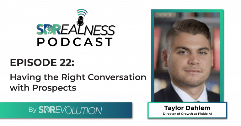 SDRealness Podcast Episode 21 Graphic Horizontal - Having the Right Conversation with Prospects with Taylor Dahlem from Pickle AI