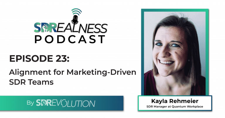 SDRealness Podcast Episode 23 Graphic Horizontal - Alignment for Marketing-Driven SDR Teams with Kayla Rehmeir from Quantum Workplace